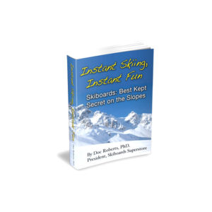 INSTANT SKIING, INSTANT FUN - Skiboards: Best Kept Secret Book - pdf